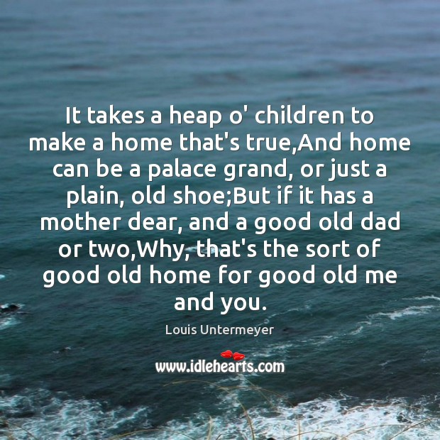 Image, It takes a heap o' children to make a home that's true,