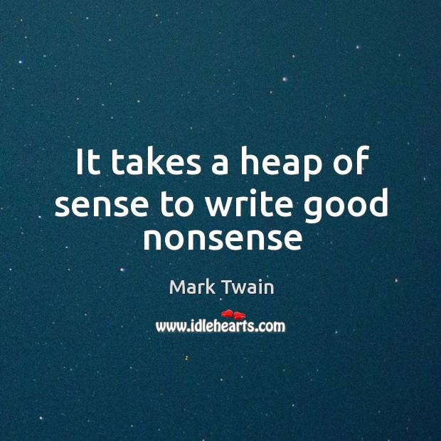 It takes a heap of sense to write good nonsense Image