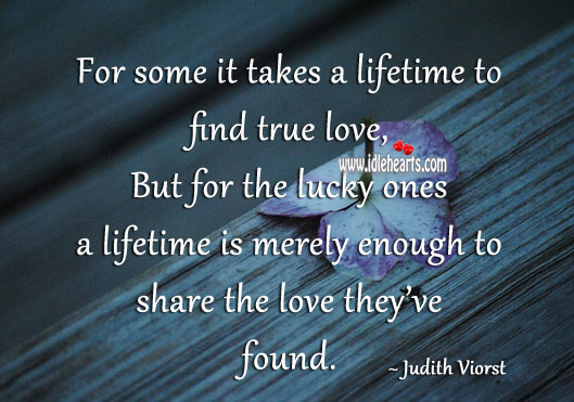 Image, It takes a lifetime to find true love