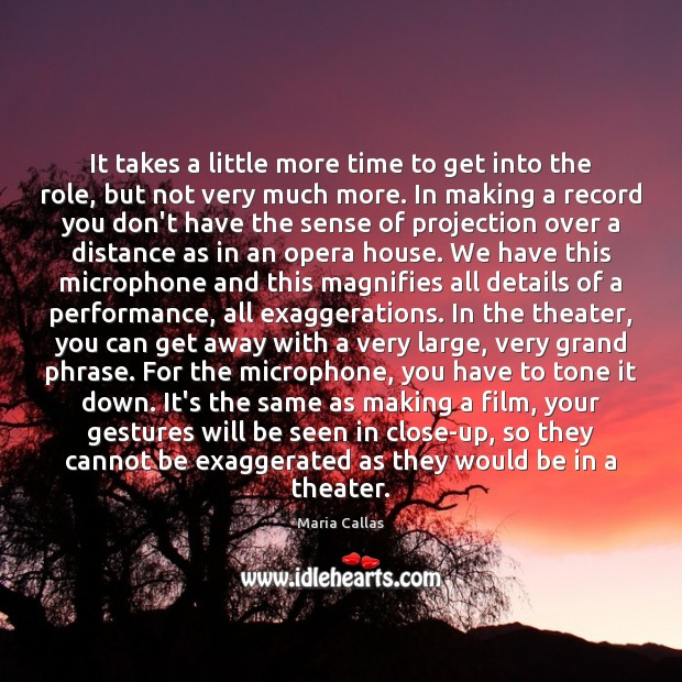 It takes a little more time to get into the role, but Maria Callas Picture Quote
