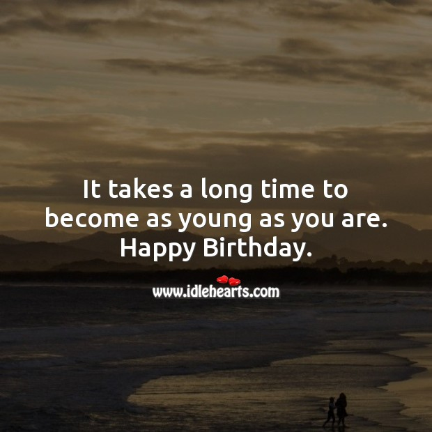 Image, It takes a long time to become as young as you are.