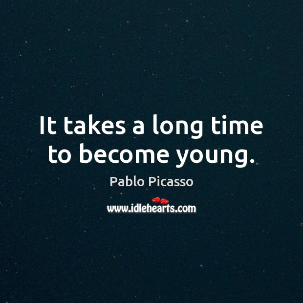 It takes a long time to become young. Image