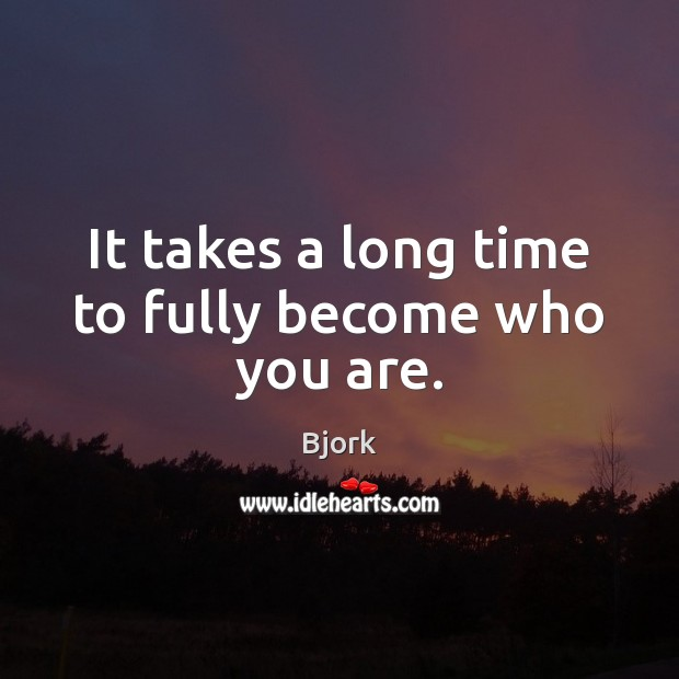Image, It takes a long time to fully become who you are.