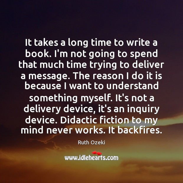 It takes a long time to write a book. I'm not going Ruth Ozeki Picture Quote