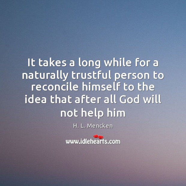 It takes a long while for a naturally trustful person to reconcile Image