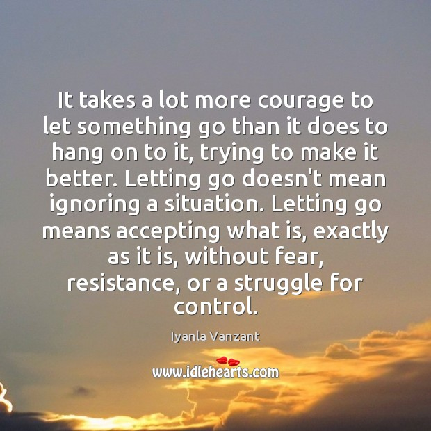 Image, It takes a lot more courage to let something go than it