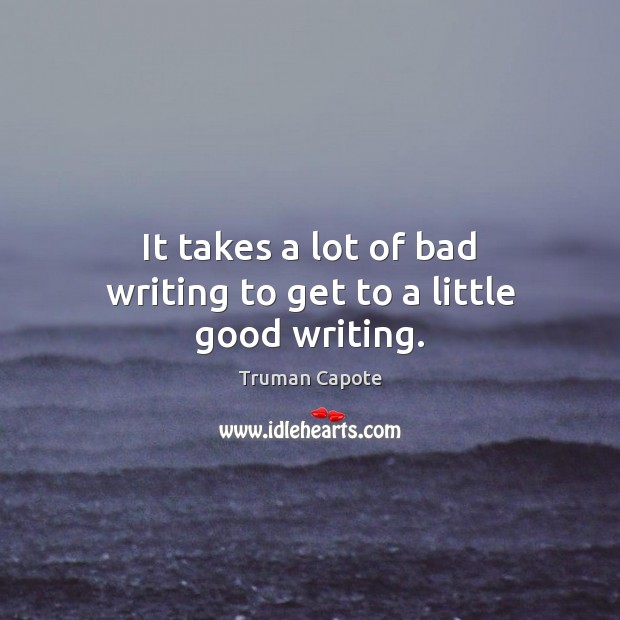 Image, It takes a lot of bad writing to get to a little good writing.