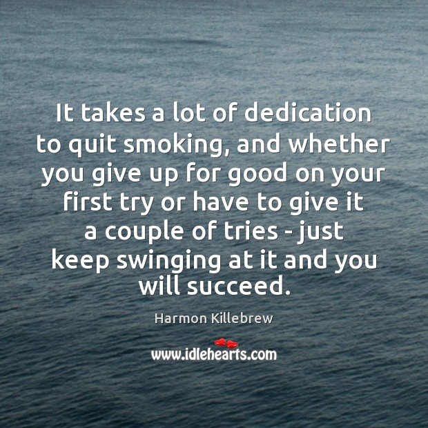 It takes a lot of dedication to quit smoking, and whether you Image