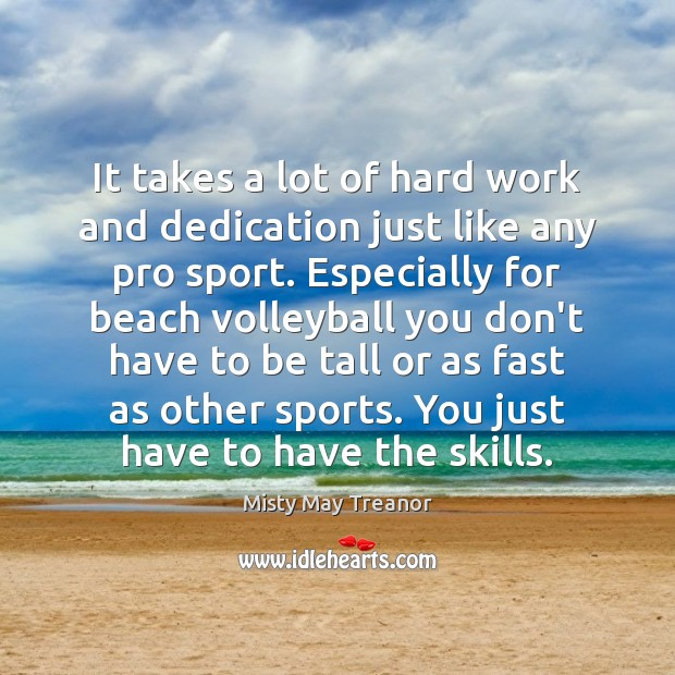 It takes a lot of hard work and dedication just like any Sports Quotes Image
