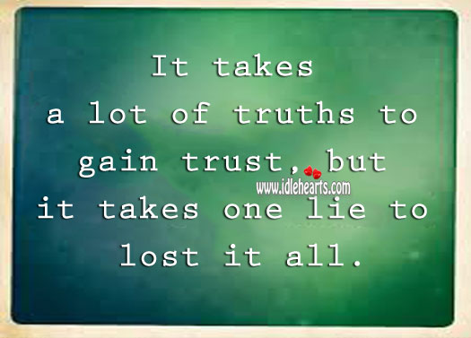 It takes a lot to gain trust. Lie Quotes Image