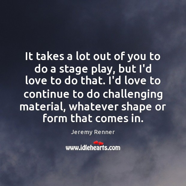 It takes a lot out of you to do a stage play, Image