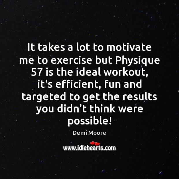 It takes a lot to motivate me to exercise but Physique 57 is Demi Moore Picture Quote