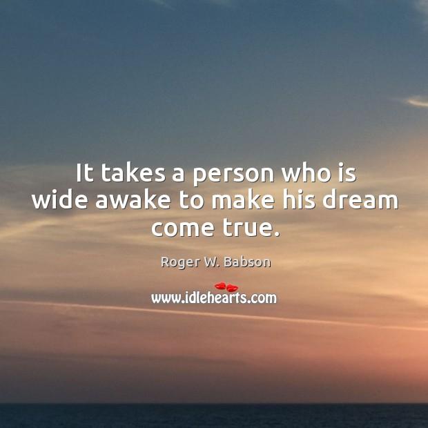 It takes a person who is wide awake to make his dream come true. Image