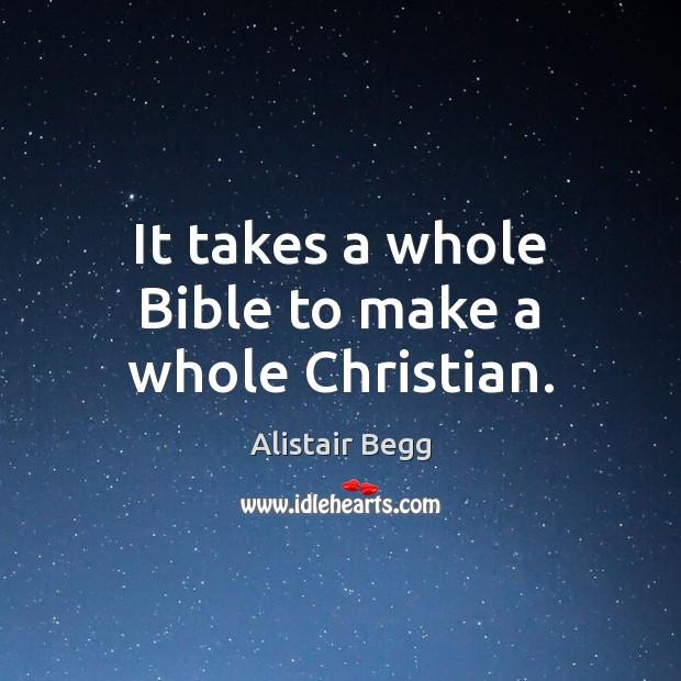 Image, It takes a whole Bible to make a whole Christian.