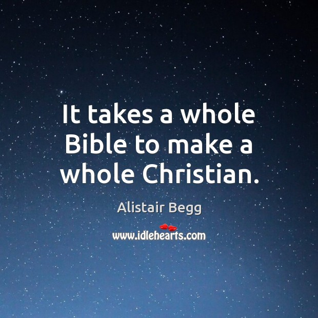 It takes a whole Bible to make a whole Christian. Image