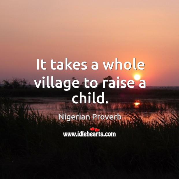 Image, It takes a whole village to raise a child.
