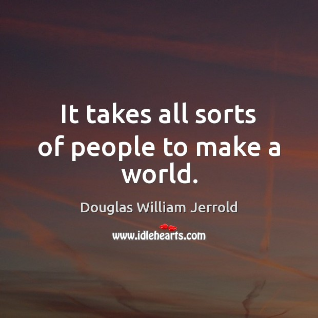 It takes all sorts of people to make a world. Image