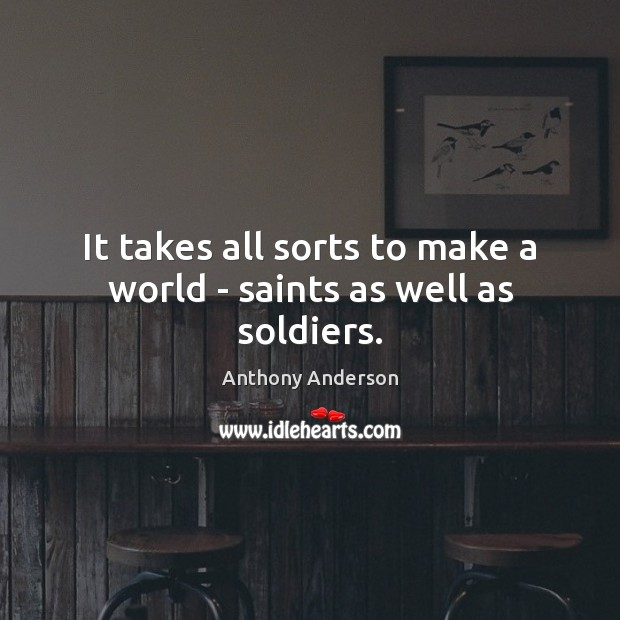 Image, It takes all sorts to make a world – saints as well as soldiers.