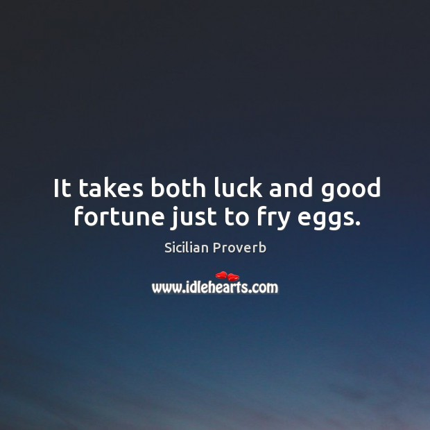 Image, It takes both luck and good fortune just to fry eggs.