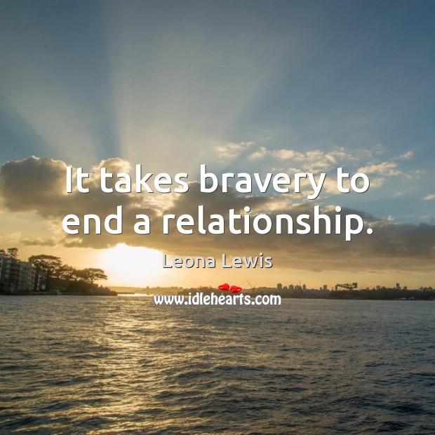 It takes bravery to end a relationship. Image
