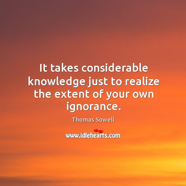 It takes considerable knowledge just to realize the extent of your own ignorance. Image