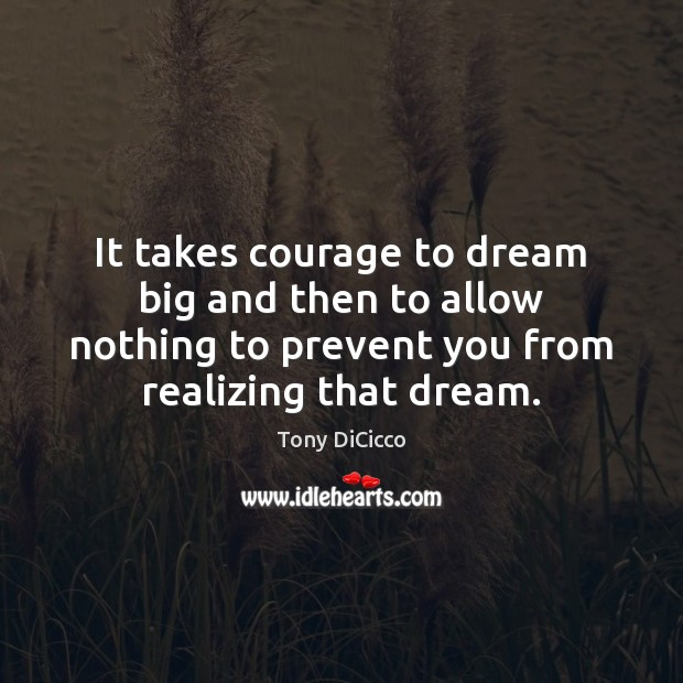 It takes courage to dream big and then to allow nothing to Dream Quotes Image