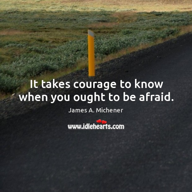 Image, It takes courage to know when you ought to be afraid.