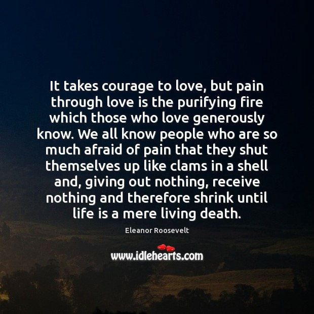 It takes courage to love, but pain through love is the purifying Image