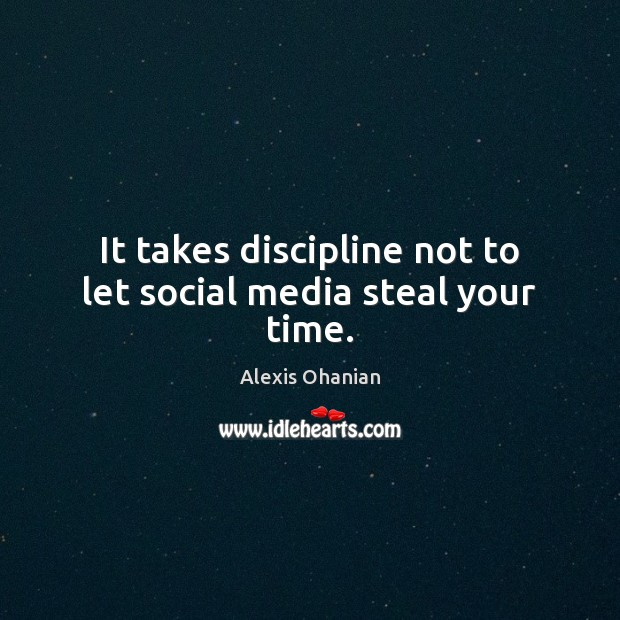 Image, It takes discipline not to let social media steal your time.