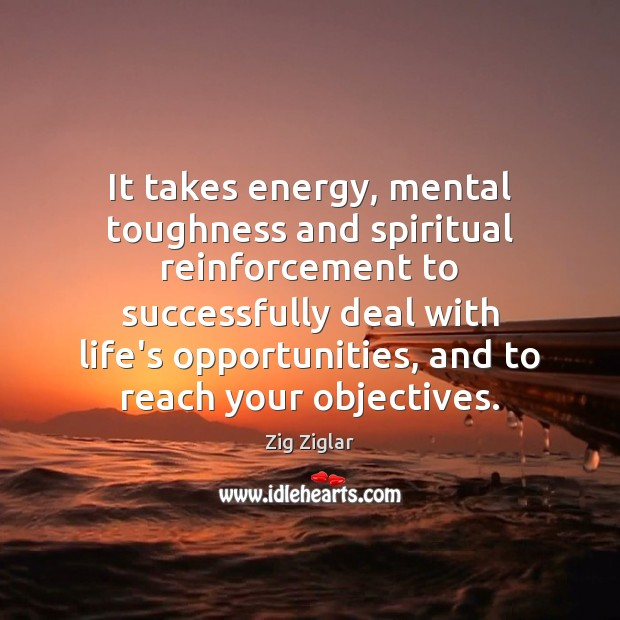 It takes energy, mental toughness and spiritual reinforcement to successfully deal with Image