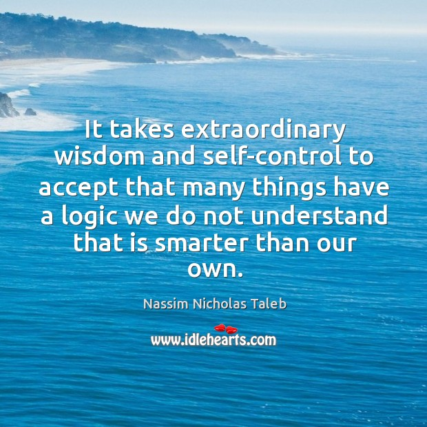 Image, It takes extraordinary wisdom and self-control to accept that many things have