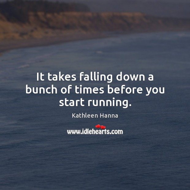 It takes falling down a bunch of times before you start running. Image