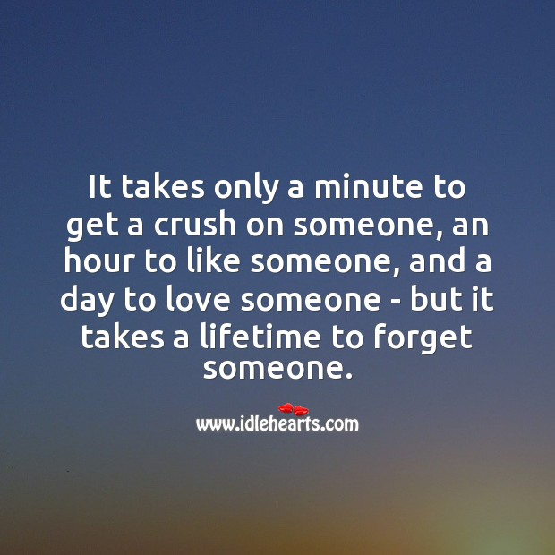 Image, It takes few moments to get a crush on someone, but takes a lifetime to forget someone.