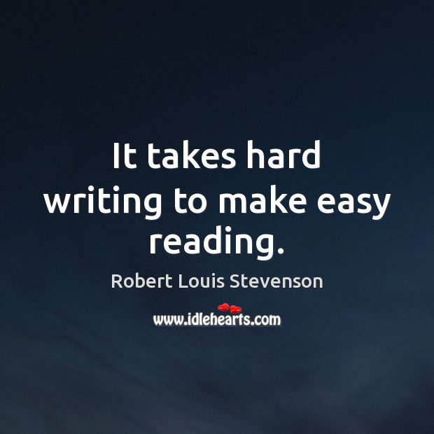 It takes hard writing to make easy reading. Image