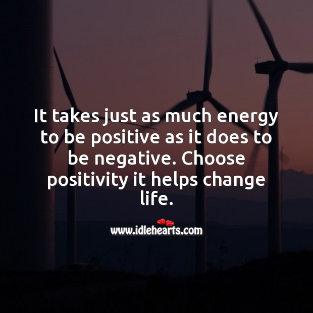 It takes just as much energy to be positive as it does to be negative. Positive Quotes Image