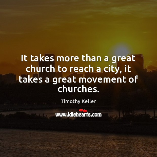 It takes more than a great church to reach a city, it takes a great movement of churches. Image