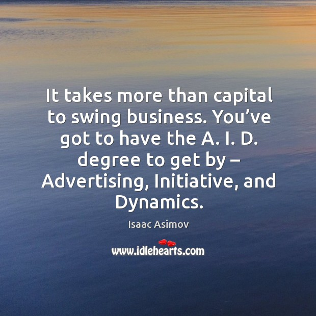 Image, It takes more than capital to swing business.