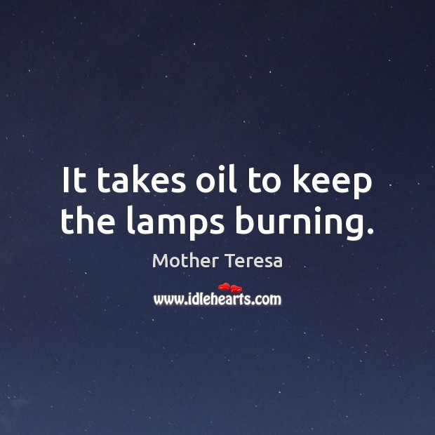 Image, It takes oil to keep the lamps burning.