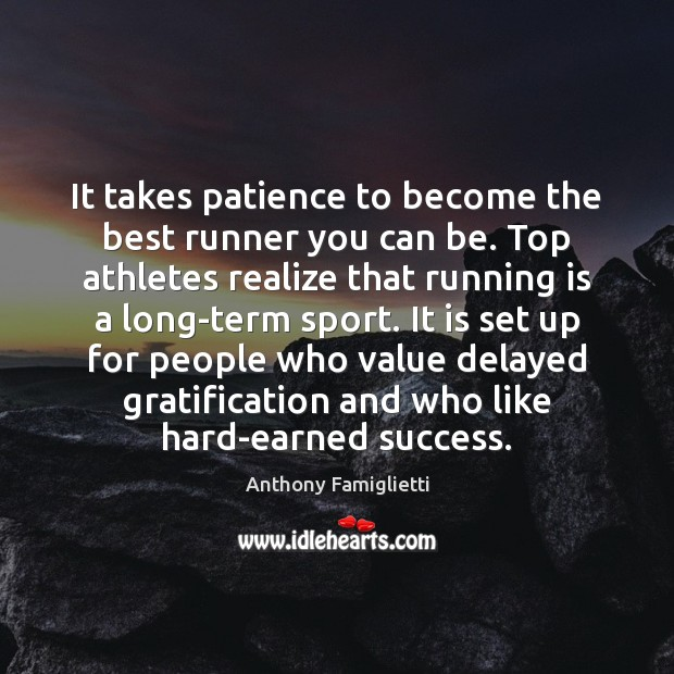 Image, It takes patience to become the best runner you can be. Top