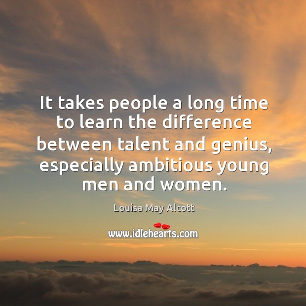 It takes people a long time to learn the difference between talent and genius Image