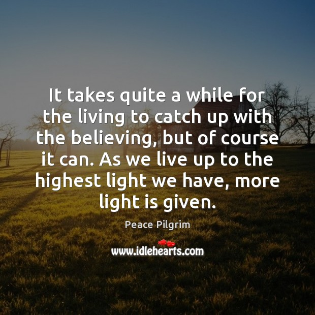 It takes quite a while for the living to catch up with Peace Pilgrim Picture Quote