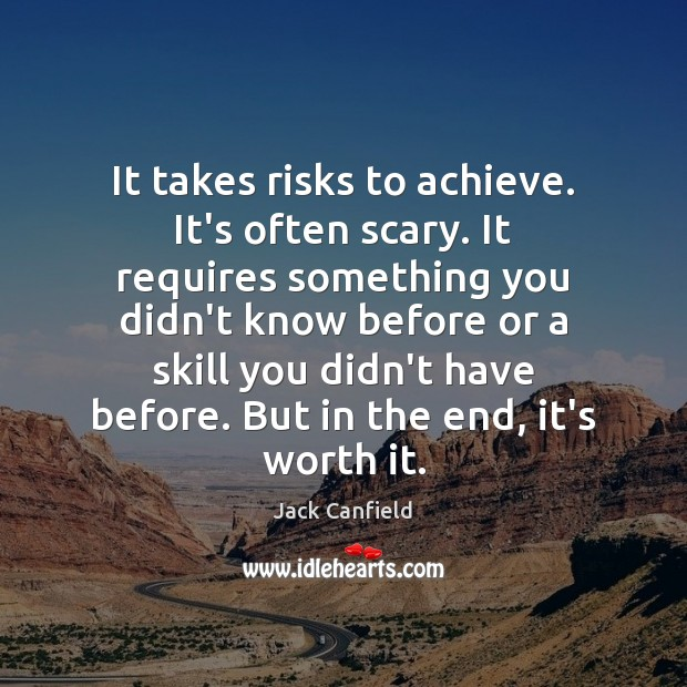 Image, It takes risks to achieve. It's often scary. It requires something you