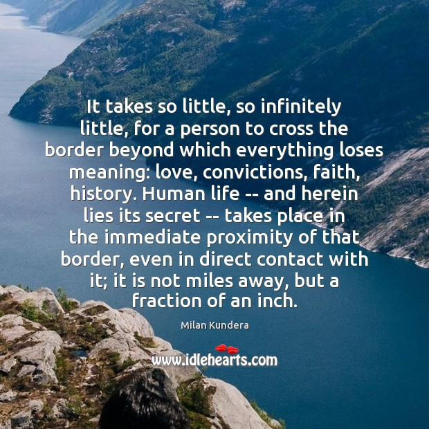 It takes so little, so infinitely little, for a person to cross Milan Kundera Picture Quote