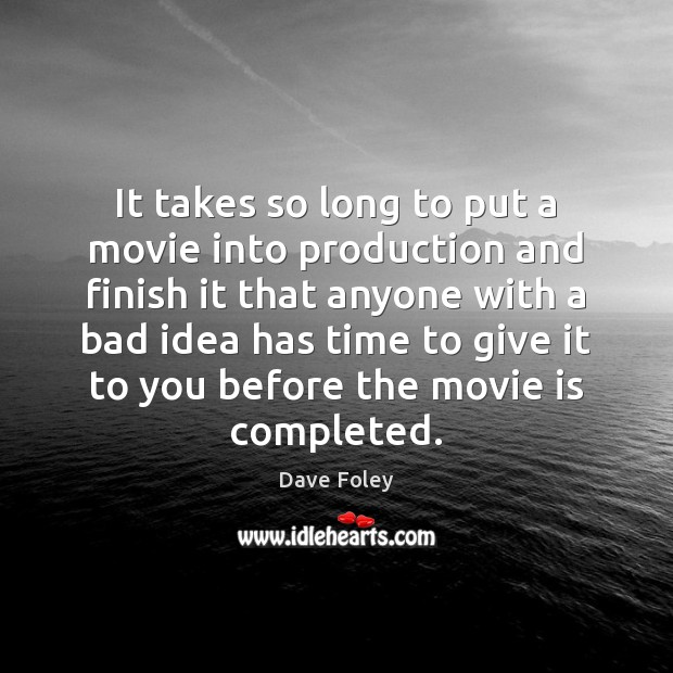 It takes so long to put a movie into production and finish Dave Foley Picture Quote