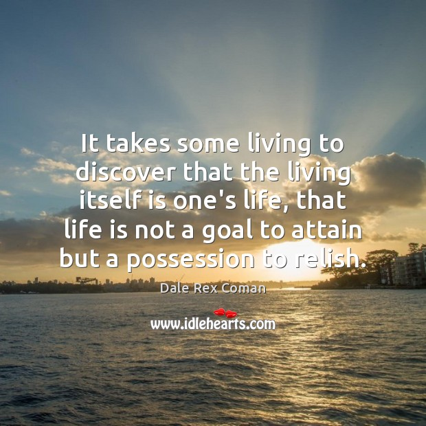 It takes some living to discover that the living itself is one's Image