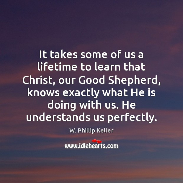 It takes some of us a lifetime to learn that Christ, our Image