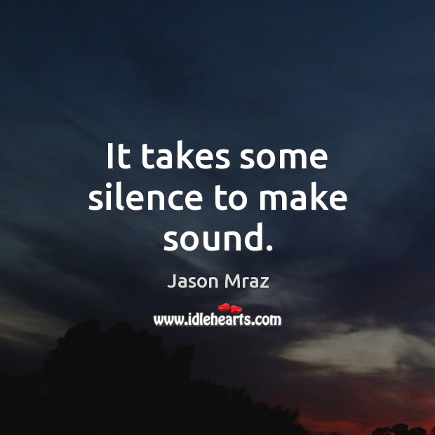 It takes some silence to make sound. Image