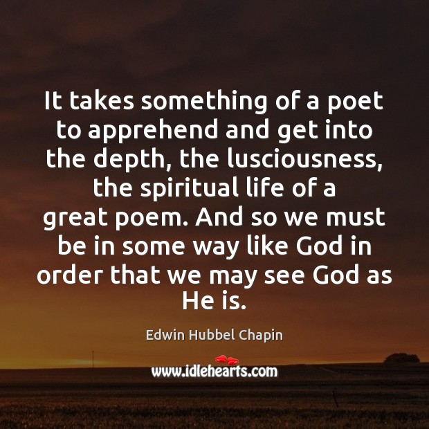 It takes something of a poet to apprehend and get into the Edwin Hubbel Chapin Picture Quote