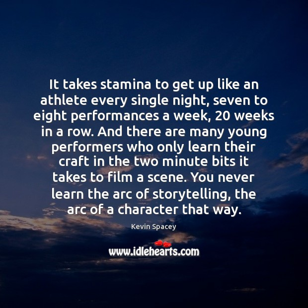 It takes stamina to get up like an athlete every single night, Kevin Spacey Picture Quote