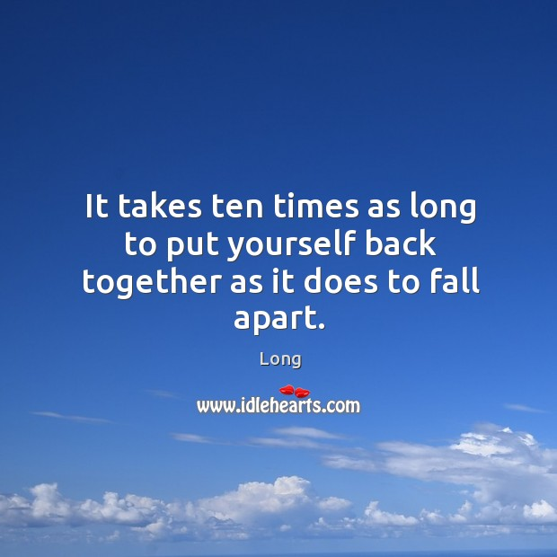 Image, It takes ten times as long to put yourself back together as it does to fall apart.